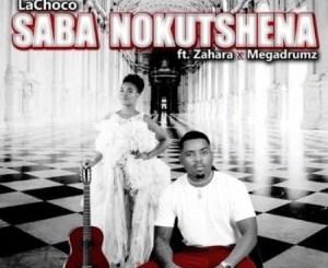 LaChoco – Saba Nokutshena Ft. Zahara & MegaDrumz