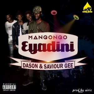 Manqonqo – Eyadini Ft. Dason And Saviour Gee