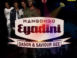 Manqonqo – Eyadini Ft. Dason And Saviour Gee