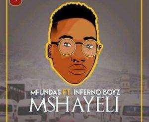 Mfundas – Mshayeli Ft. Inferno Boyz