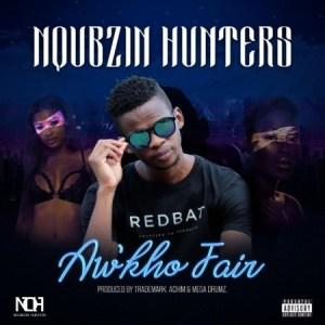 Nqubzin Hunters – Aw'kho Fair Ft. Trademark, Achim & Mega Drumz