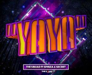 The Squad – Yaya Ft. Spinza & Secret