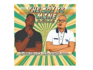 DJ Colastraw & Deejay Soso – The Boy Is Mine (Amapiano Mix)