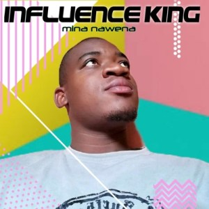 Influence king – Mina Nawena