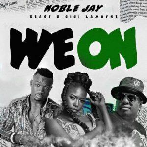Noble Jay – We On Ft. Beast & Gigi Lamayne