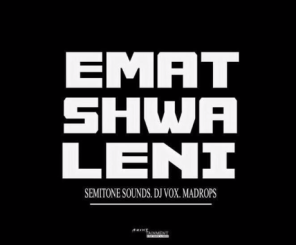 Semitone Sounds, DJ Vox & Madrops – Ematshwaleni