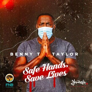 Benny T & Taylor – Safe Hands, Save Lives