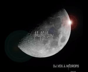 DJ Vox & Madrops – Iphupho Lami