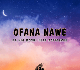 Da Big Moshi – Ofana Nawe Ft. ActionCee