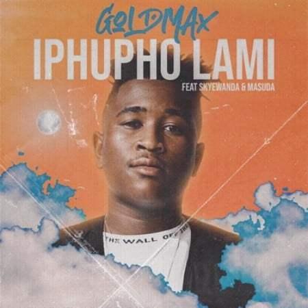 GoldMax – Iphupho Lami Ft. SkyeWanda & Masuda