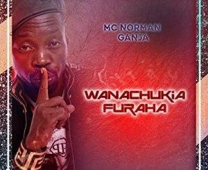 Mc Norman Ganja – Wanachukia Furaha