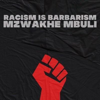 Mzwakhe Mbuli – Racism is Barbarism