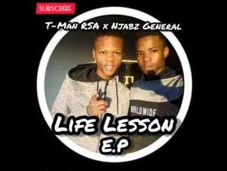 T-Man RSA x Njabz General – Life Lesson Ep
