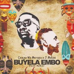 Ceega Wa Meropa & J Maloe – Buyela Embo Ft. Amber