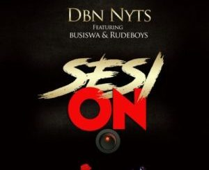 Dbn Nyts – Sesi On ft. Busiswa & Rude Boyz