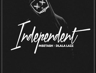 Msetash & Dlala Lazz – Independent