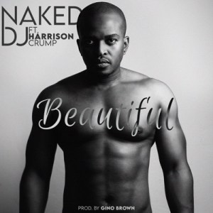 Naked DJ – Beautiful Ft. Harrison Crump
