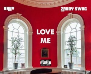Zaddy Swag – Love Me Ft. Baby
