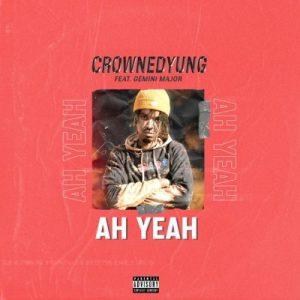 CrownedYung – Ah Yeah Ft. Gemini Major