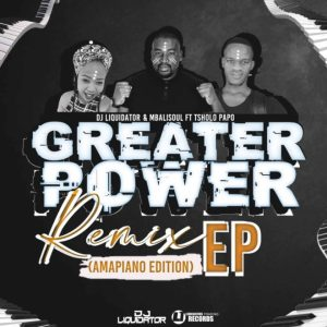 EP: Dj Liquidator – Greater Power Amapiano Remix