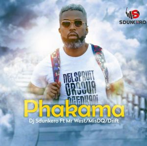 Dj Sdunkero – Phakama (feat. Mr West, Mis DQ & Drift)