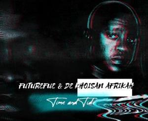 FutureFue & De Khoisan Afrikah – Time and Tide