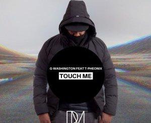 G-Washington & T-phoenix – Touch Me (Original Mix)