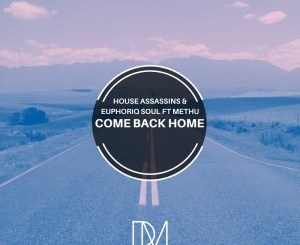 House Assassins SA & Euphoriq Soul – Come Back Home (feat. Methu)