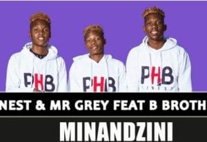 PHB Finest & Mr Grey – Minandzini Ft. B Brothers