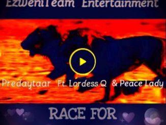 Predaytaar – Race For Love Ft. LordessQ & Peace Lady