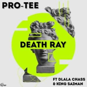 Pro Tee – Death Ray Ft. Dlala Chass & King Saiman
