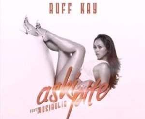 Ruff kay – Askipite Ft. MusiholiQ