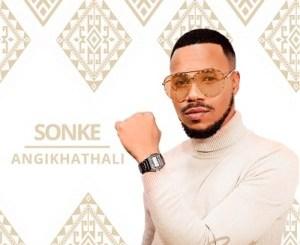 Sonke – Angikhathali