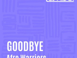 Afro Warriors - Goodbye
