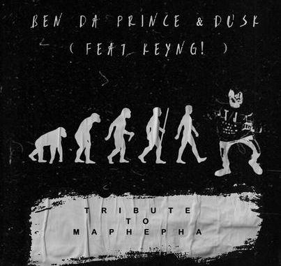 Ben Da Prince & Dusk – Tribute to Maphepha Ft. KEYNG!