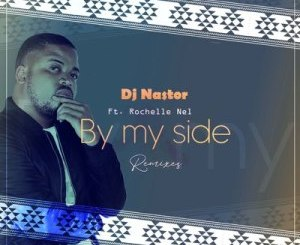 DJ Nastor – By My Side (Da Cord Remix) Ft. Rochelle Nel