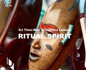 DJ Thes-Man & Tobetsa Lamola – Ritual Spirit