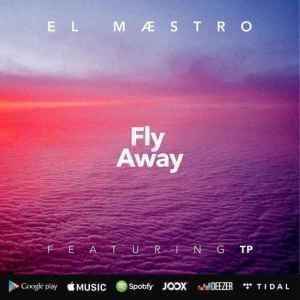 El Maestro – Fly Away Ft. TP