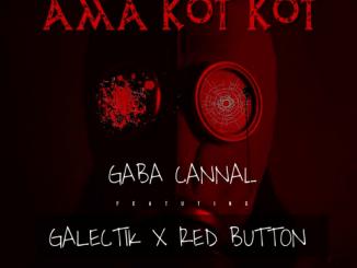 Gaba Cannal – Ama Kot Kot Ft. Galectik & Red Button
