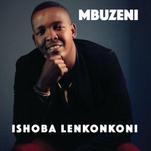 Mbuzeni ft Shwi - Ishoba le nkonkoni