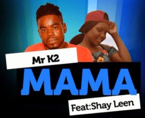 Mr K2 – Mama Ft. Shay Leen