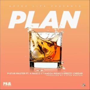 P-Star Master – Plan Ft. K-Nasco, Krezzy Chedar & Yandza Mida$