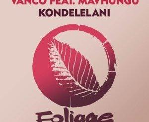 Vanco & Mavhungu – Kondelelani (Silvva Bootleg)