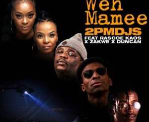 2pm Djs – Weh Mamee Ft. Zakwe, Duncan & Rascoe Kaos