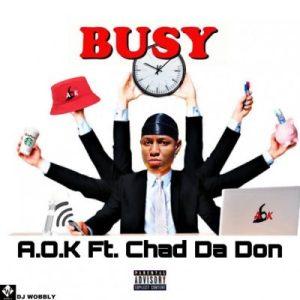 VIDEO: A.O.K – Busy Ft. Chad Da Don