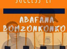 EP: Abafana Bomzonkonko – Journey to Success