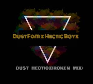 Dust Fam & Hectic Boyz – Dust Hectic (Broken Mix)