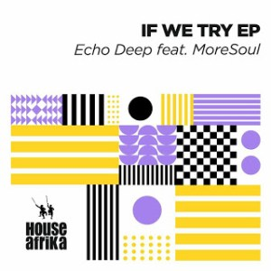 Echo Deep – If We Try Ft. MoreSoul