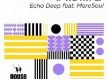 Echo Deep – If We Try (Original Mix) Ft. MoreSoul