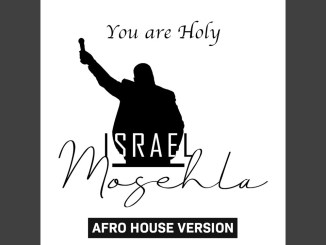 Israel Mosehla You Are Holy (Afro House Version)